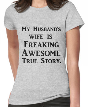 MY HUSBAND'S WIFE IS FREAKING AWESOME TRUE STORY Women's T-Shirt