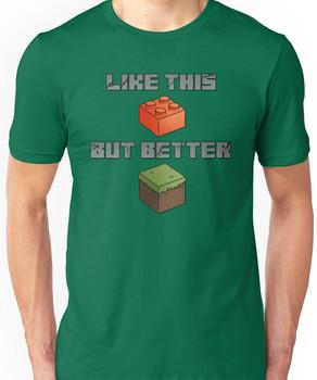 Minecraft - like legos but better Unisex T-Shirt