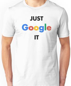 Just Google It - Simple Unisex T-Shirt