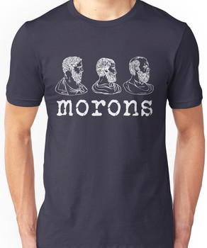 Inspired by Princess Bride - Plato - Aristotle - Socrates - Morons - Movie Quotes - C Unisex T-Shirt