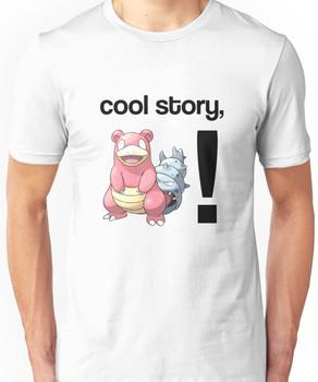 Cool Story, Slowbro! Unisex T-Shirt