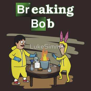 Breaking Bob - Bob's Burgers/Breaking Bad Crossover