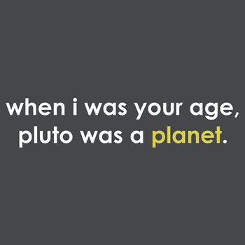 Pluto was a *planet*?!? Tee