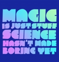 Magic is just stuff science hasn't made boring yet