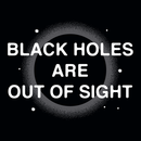 Black Holes Are Out Of Sight