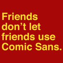 Friends Don't Let Friends Use Comic Sans