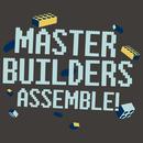 Master Builders Assemble!