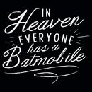 In Heaven Everyone Has A Batmobile