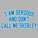 I Am Serious, And Don't Call Be Shirley