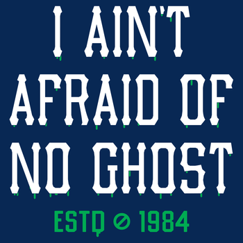 I Ain't Afraid Of No Ghost