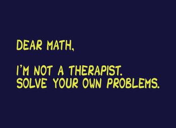 Dear Math, I'm Not A Therapist