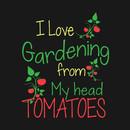 I love Gardening from my head tomatoes - Gardening T-shirt T-Shirt