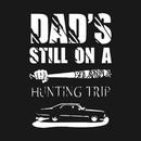 Dad's still on a Hunting Trip (Negan-John Winchester) T-Shirt