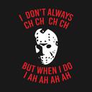 I Don't Always CH CH CH CH T-Shirt