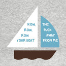 Row, row, row your boat (Fuck off!) T-Shirt