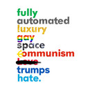 Fully Automated Luxury Gay Space Communism Trumps Hate. T-Shirt