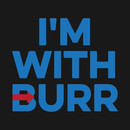 I'M WITH BURR Aaron Burr Election of 1800 Alexander Hamilton T-Shirt