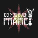 Do You Even Praise? T-Shirt
