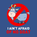 I AINT'T AFRAID OF NO GOAT T-Shirt