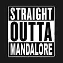 Straight Outta Mandalore T-Shirt