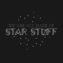 We are all made of star stuff T-Shirt