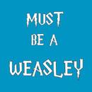 Must Be A Weasley T-Shirt