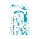 Go Deep to Sell Shit T-Shirt