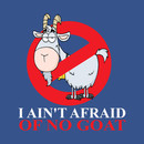 I Ain't Afraid Of No Goat T-Shirt