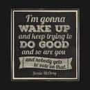 MBMBAM I'm Gonna Wake Up & Keep Trying to Do Good T-Shirt