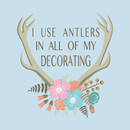 I use antlers in all of my decorating! (GASTON) T-Shirt