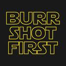 Burr shot first T-Shirt
