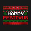 Happy Festivus - Ugly Christmas Shirt T-Shirt