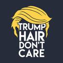 Trump Hair Don't Care: Donald Humor T-Shirt