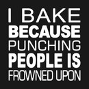 I Bake Because Punching Is Frowned Upon T-Shirt