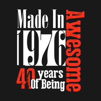 Made In 1976 40 Years of being Awesome T-Shirt