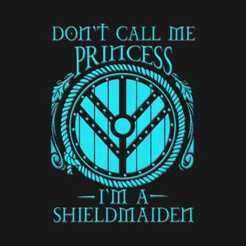 Don't call me Princess I'm a Shieldmaiden T-Shirt