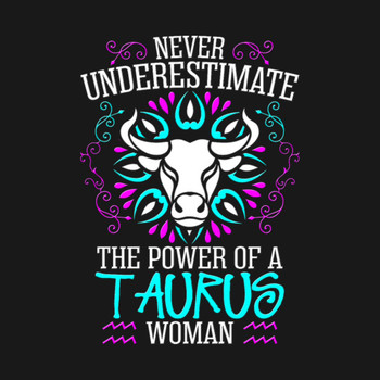 Never Underestimate the power of a Taurus Woman T-Shirt
