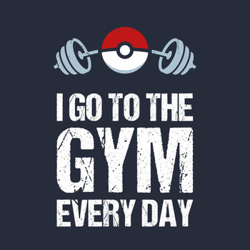 Pokemon Go Shirt // I Go To The Gym Every Day // Pokemon Gift // Funny Quotes T-Shirt