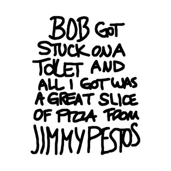 Bob Got Stuck On A Toilet And All I Got Was A Great Slice Of Pizza From Jimmy Pestos T-Shirt