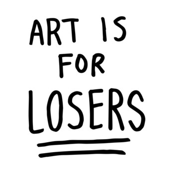 art is for losers (black text) T-Shirt