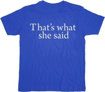 That's What She Said Text T-shirt